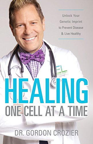 - Healing One Cell At a Time: Unlock Your Genetic Imprint to Prevent Disease and Live Healthy