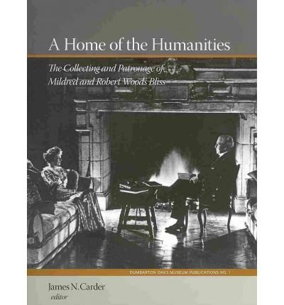 A Home of the Humanities : The Collecting and Patronage of Mildred and Robert Woods Bliss(Hardback) - 2011 Edition PDF ePub book