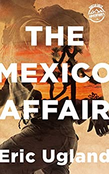 The Mexico Affair (Hunter Smith Adventures Book 1) by [Ugland, Eric]