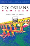Colossians Remixed: Subverting the Empire [COLOSSIANS REMIXED] [Paperback]