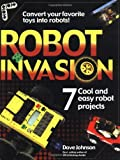 Robot Invasion: 7 Cool and Easy Robot Projects