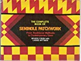 The Complete Book of Seminole Patchwork, Beverly Rush and Lassie Wittman, 0914842641