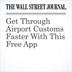 Get Through Airport Customs Faster With This Free App | Geoffrey A. Fowler