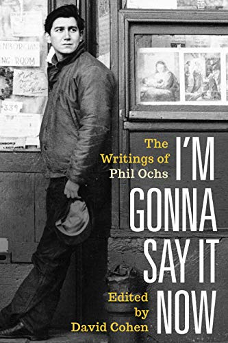 I'm Gonna Say It Now: The Writings of Phil Ochs