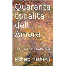 Quaranta tonalita dell Amore: La Quaresimo Reflettersi (Italian Edition)