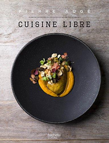Livre Telecharger Cuisine Libre En 50 Recettes De Pierre Auge Pdf