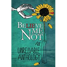 Believe Me Not: An Unreliable Anthology