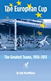 img - for The European Cup: The Greatest Teams, 1956-2013 book / textbook / text book