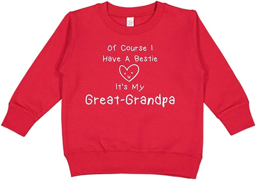 Toddler//Kids Sweatshirt of Course I Have A Bestie Its My Great-Grandpa