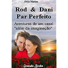 """Rod & Dani - Par Perfeito: Aventuras de um casal """"além da imaginação"""" (Rod & Dani - Um casal """"além da imaginação"""" Livro 1)"""