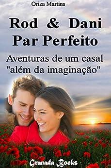 """Rod & Dani - Par Perfeito: Aventuras de um casal """"além da imaginação"""" (Rod & Dani - Um casal """"além da imaginação"""" Livro 1) por [Martins, Oriza]"""