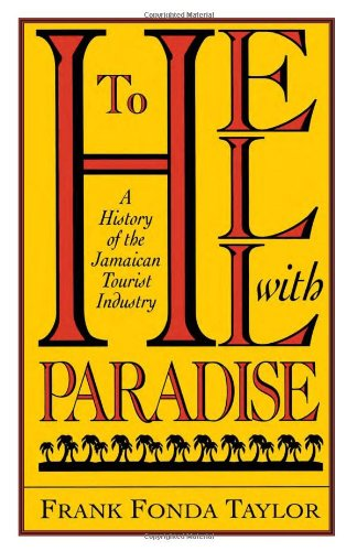 To Hell With Paradise: A History Of The Jamaican Tourist Industry (Pitt Latin American Series)