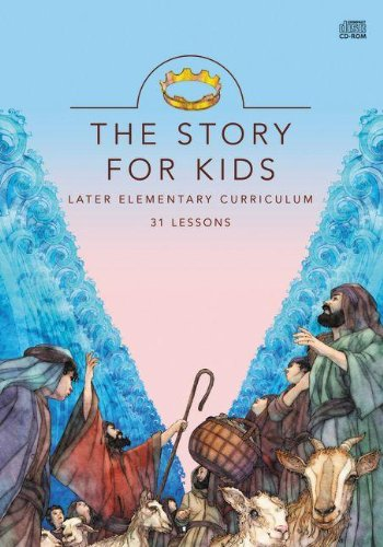 The Story for Kids: Later Elementary Curriculum: 31 Lessons