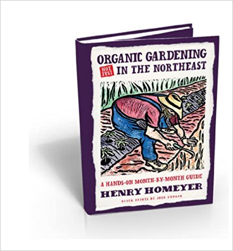 Organic Gardening (Not Just) in the Northeast: A Hands-On Month-to-Month Guide by Henry Homeyer (2011-04-16)