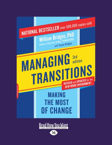 Managing Transitions: Making the Most of Change (Bridges Managing Transitions Making The Most Of Change)