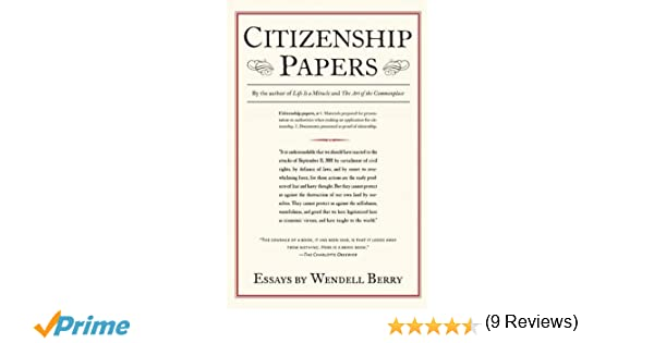 citizenship papers essays wendell berry  citizenship papers essays wendell berry 9781619024472 com books