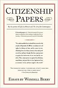citizenship papers essays wendell berry amazon citizenship papers essays wendell berry 9781619024472 com books