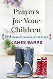 Prayers for Your Children: 90 Days of Heartfelt Prayers for Children of Any Age