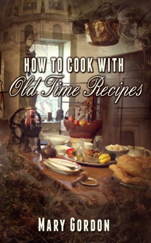 How to Cook with Old Time Recipes