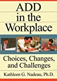 img - for ADD In The Workplace: Choices, Changes, And Challenges book / textbook / text book