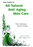 Your Guide to All Natural Anti-Aging Skin Care, Nina Anderson and Howard Peiper, 1884820174