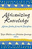 img - for Africanizing Knowledge: African Studies Across the Disciplines book / textbook / text book