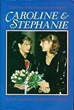 Caroline and Stephanie: The Lives of the Princesses of Monaco