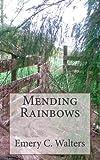 Mending Rainbows, Emery Walters, 1453798870