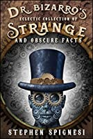 Dr. Bizarro's Eclectic Collection of Strange and Obscure Facts Front Cover