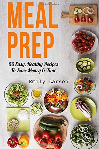 Meal Prep: 50 Easy, Healthy Recipes to Save Money & Time