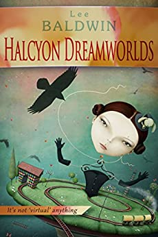 Halcyon Dreamworlds: ~ a world enslaved by the future of desire ~ by [Baldwin, Lee]