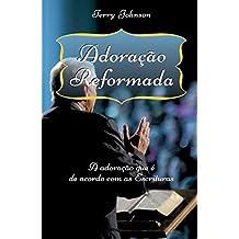 Adoração Reformada: A adoração que é de acordo com as Escrituras (Portuguese Edition)