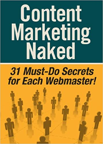 Content Marketing Naked - 31 Must-Do Secrets for Each