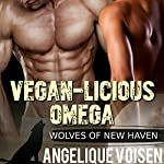 Vegan-licious Omega: Wolves of New Haven, Book 2 | Angelique Voisen