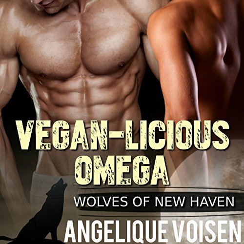 Vegan-licious Omega: Wolves of New Haven, Book 2