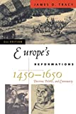 Europe's Reformations, 1450-1650: Doctrine, Politics, and Community (Critical Issues in History)