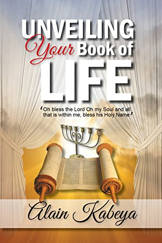 Unveiling Your Book of Life: Oh bless the Lord Oh my Soul and all that is within me bless, His Holy Name. ()