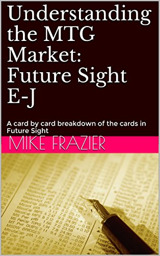 Understanding the MTG Market: Future Sight E-J: A card by card breakdown of the cards in Future Sight