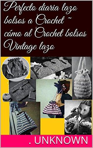 Amazon.com: Perfecto diaria lazo bolsos a Crochet ~ cómo al ...