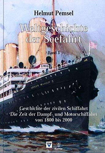 Weltgeschichte der Seefahrt: Geschichte der zivilen Schiffahrt. Von 1800 bis 2000. Die Zeit der Dampf- und Motorschiffahrt
