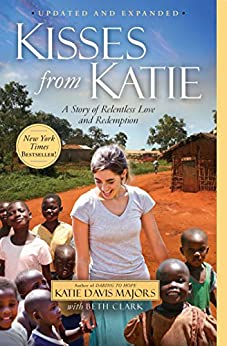 Kisses from Katie: A Story of Relentless Love and Redemption by [Davis, Katie J.]