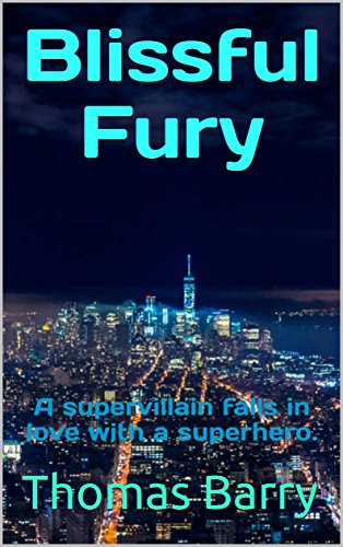 Blissful Fury: A supervillain falls in love with a superhero.