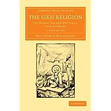 The Sikh Religion 6 Volume Set: Its Gurus, Sacred Writings and Authors