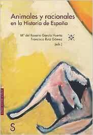 Animales y racionales en la historia de España Sílex Universidad: Amazon.es: García Huerta, Mª del Rosario, Ruíz Gómez, Francisco: Libros