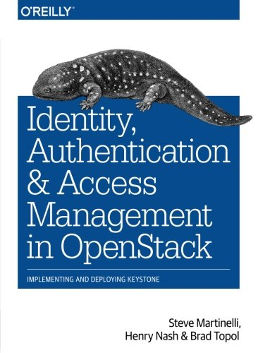 Identity, Authentication, and Access Management in OpenStack: Implementing and Deploying Keystone