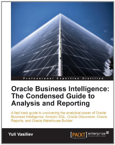 Oracle Business Intelligence : The Condensed Guide to Analysis and Reporting Pdf