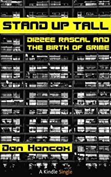 Stand Up Tall: Dizzee Rascal and the Birth of Grime by [Hancox, Dan]