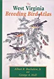 The West Virginia Breeding Bird Atlas, Buckelew, Albert R. and Hall, George A., 0822938502