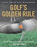 Golf's Golden Rule, Steve Gould and D. J. Wilkinson, 1907642544