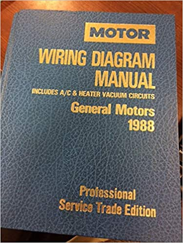 Motor Wiring Diagram Manual General Motors 1988: Includes A ... on motor voltage charts, motor theory diagram, 3 phase electric motor diagrams, dc series motor diagrams, motor connection diagrams, motor line diagrams, motor drawings, control wiring diagrams, abb wiring diagrams, 3 speed fan wiring diagrams, ge magnetic starter wiring diagrams, motor block diagram, mud motor plans and diagrams, motor circuit diagram, dc wiring diagrams, motor shield code, boat motor diagrams, motor electric generator diagram, motor wiring,
